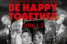 「CROSS GENE JAPAN LIVE 2016 BE HAPPY TOGETHER~New Year Luv Luv Night~」各プレイガイド先行販売決定!
